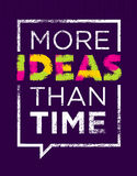 More Ideas Than Time. Creative Motivation Quote. Vector Typography Poster Concept Inside Speech Bubble Frame Royalty Free Stock Photos