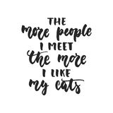 The more people i meet the more i like my cats - hand drawn dancing lettering quote  Royalty Free Stock Image