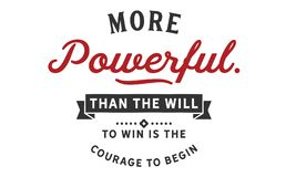 Free More Powerful Than The Will To Win Is The Courage To Begin Stock Photos - 127776603