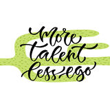 More talent less ego. Vector inspirational calligraphy. Modern hand-lettered print and t-shirt design. Stock Photography