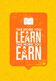 The More You Learn The More You Earn. Inspiring Creative Motivation Quote. Vector Typography Poster Concept Royalty Free Stock Photos