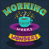 Morning coffee works wonders. Motivational phrase of coffee in the morning. Hand lettering poster. Royalty Free Stock Images