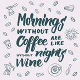 Mornings without coffee are like nights without wine lettering f Royalty Free Stock Photos