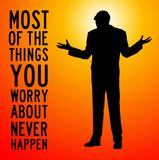 Worrying too much. Most of the things you worry about never happen anyway Stock Photography