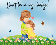 Mother and girl hugging with words don`t be a cry baby. Illustration Royalty Free Stock Photography