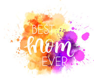 Mother`s day holiday. Abstract orange and purple colored watercolor splash blot with calligraphy message `Best mom ever`. Design element for Mother`s day holiday Stock Images