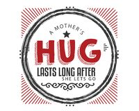 A mother`s hug lasts long after she lets go. Best motivational icon quotes illustration vector illustration