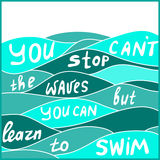 Motivate quote. You can't stop the waves but you can learn to swim. Motivate quote in Royalty Free Stock Photos