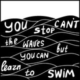 Motivate quote. You can't stop the waves but you can learn to swim. Motivate quote in Royalty Free Stock Photography