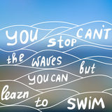 Motivate quote. You can't stop the waves but you can learn to swim. Motivate quote in Stock Photos
