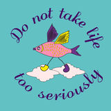 Motivated quote about life. Inspirational Motivated Quote Do Not Take Life Too Seriously. Vector Typography Poster Concept. Flat color. Curious pink fish walking Royalty Free Stock Image