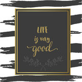 Motivational inspiration poster. Life is very good. Grey and gold brushstroke Royalty Free Stock Images