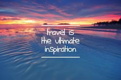 Motivational and inspiration quote- Travel is the ultimate inspiration stock photography