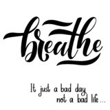 Inspirational quotes for Mental Health Day. Motivational and Inspirational quotes for Mental Health Day. Breathe. It just a bad day not a bad life. Design for royalty free illustration
