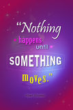 Motivational poster. Nothing happens until something moves. Inspirational quote for your walls and other places royalty free illustration