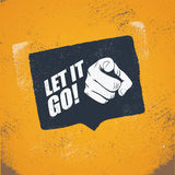 Motivational poster with quote let it go and hand pointing at viewer. Vintage grunge style vector illustration Royalty Free Stock Photo