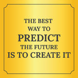 Motivational quote. The best way to predict the future. Is to create it. On yellow background Royalty Free Stock Photo