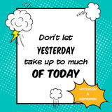 Motivational quote. Don't let yesterday take up to much of today Royalty Free Stock Image