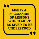 Motivational quote.Life is a succession of lessons. Motivational quote Life is a succession of lessons which must be lived to be understood.On yellow Stock Photo