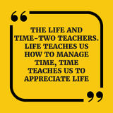 Motivational quote.The life and time - two teachers. Life teache Royalty Free Stock Photography