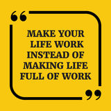 Motivational quote.Make your life work instead of making life fu Royalty Free Stock Photography