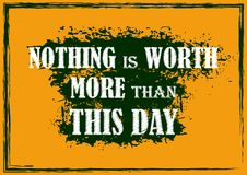 Motivational quote Nothing is worth more than this day stock illustration