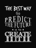 Motivational Quote Poster. The Best Way to Predict the Future is to Create It. Chalk Calligraphy Style. Design Lettering Stock Images