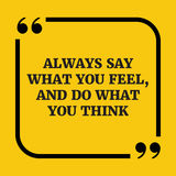 Motivational quote.Always say what you feel, and do what you thi Royalty Free Stock Photography