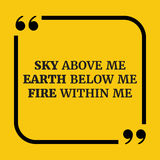 Motivational quote.21.Sky above me earth below me fire within me. Motivational quote.Sky above me earth below me fire within me.On yellow background Royalty Free Stock Photography