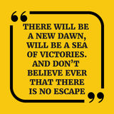 Motivational quote.There will be a new dawn, will be a sea of vi Stock Photography