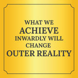 Motivational quote.  What we achieve inwardly. Motivational quote. What we achieve inwardly will change outer reality. On yellow background Stock Image
