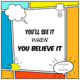 Motivational quote. You'll see it when you believe it Stock Photo