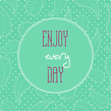 Motivational quotes background. Enjoy every day. Inspirational and motivational quotes background. Enjoy every day Stock Images