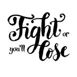 Motivational sport slogan lettering of Fight or you'll lose Stock Image