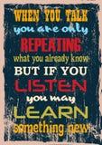 Motivationszitat, wenn Sie sprechen, wiederholen Sie nur, was Sie bereits kennen, aber wenn Sie möglicherweise Listen etwas lerne stock abbildung