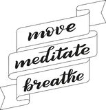 Move, meditate, breathe. Brush pen lettering. Vector. stock illustration