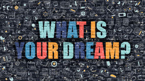 Multicolor What is Your Dream on Dark Brickwall. Doodle Style. Royalty Free Stock Images