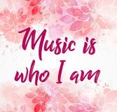 Music is who I am pink floral background. Music is who I am - calligraphy text on pink floral background with watercolor paint splashes royalty free illustration