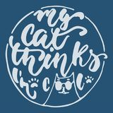 My cat thinks i`m cool - hand drawn lettering phrase for animal lovers on the dark blue background. Fun brush ink vector. Illustration for banners, greeting Royalty Free Stock Images