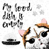 My food dish is empty. Vector illustration with hand drawn lettering on texture background. Inscriptions for pet and cats lovers. Painted lettering. Typographic Royalty Free Stock Images