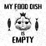 My food dish is empty. Vector illustration with hand drawn lettering on texture background. Inscriptions for pet and cats lovers. Painted lettering. Typographic Stock Images
