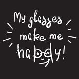 My glasses make me happy - handwritten motivational quote. Print for inspiring poster, t-shirt, bags, logo, postcard, flyer, sticker, sweatshirt. Simple funny Stock Photos