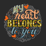 My heart belongs to you. Hand drawn vintage print with lettering. Vector illustration Stock Images