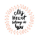 My heart belongs to you romantic quote. Hand lettering for Valentine`s day in decorative wreath. Royalty Free Stock Photos