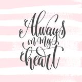 Always in my heart - hand lettering poster on pink brush stroke. Pattern, greeting card to valentines day - love quotes, calligraphy vector illustration Stock Photos