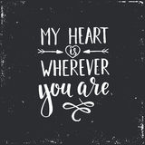 My Heart is Wherever you are. Hand drawn typography poster. T shirt hand lettered calligraphic design. Inspirational vector typography royalty free illustration