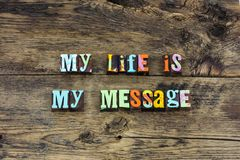 My life message change meaning love typography. Letterpress purpose design believe belief faith hope joy happiness happy hero royalty free stock photos