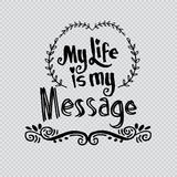 My Life is My Message. Royalty Free Stock Photo