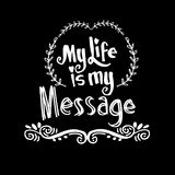 My Life is My Message. Royalty Free Stock Photos