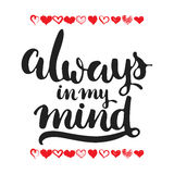 Always in my mind - hand drawn lettering phrase isolated on the white background with hearts. Fun brush ink inscription for Valent Royalty Free Stock Images